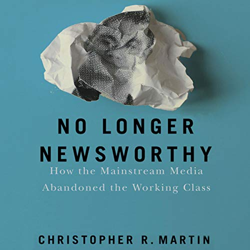 No Longer Newsworthy Audiobook By Christopher R. Martin cover art
