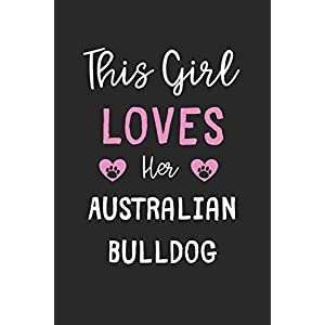 This Girl Loves Her Australian Bulldog: Lined Journal, 120 Pages, 6 x 9, Funny Australian Bulldog Gift Idea, Black Matte Finish (This Girl Loves Her Australian Bulldog Journal) 2