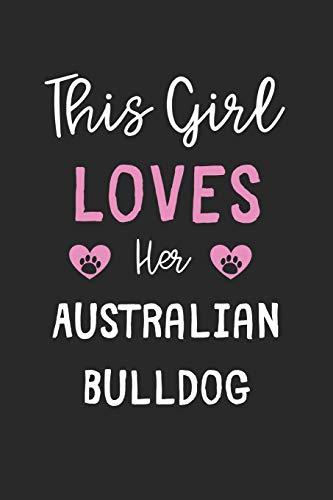 This Girl Loves Her Australian Bulldog: Lined Journal, 120 Pages, 6 x 9, Funny Australian Bulldog Gift Idea, Black Matte Finish (This Girl Loves Her Australian Bulldog Journal) 1