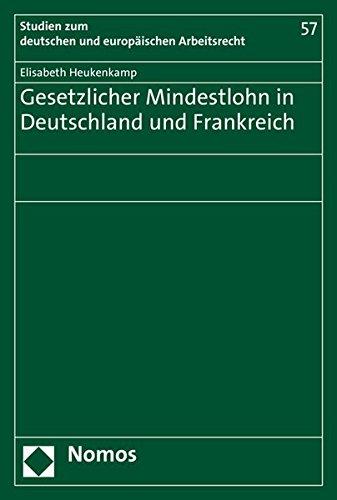 Gesetzlicher Mindestlohn in Deutschland und Frankreich (Studien zum deutschen und europäischen Arbeitsrecht, Band 57)