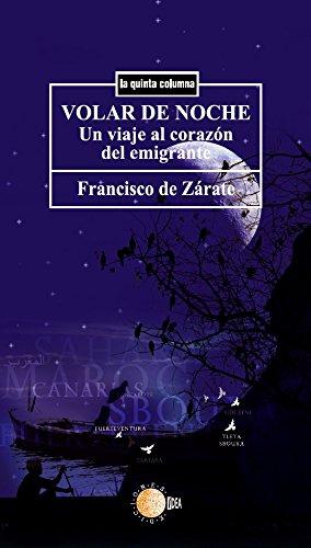 Volar de noche. Un viaje al corazón del emigrante (La quinta columna) eBook: Zárate Bravo De Laguna, Francisco De: Amazon.es: Tienda Kindle