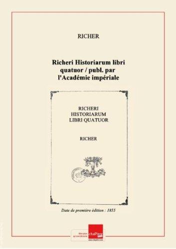 Richeri Historiarum libri quatuor / publ. parl'Académieimpériale deReims;avectrad. , notes, cartes géographiques etfac-sim. dumanuscritdeRicher,parA. -M. Poinsignon, ? [Edition de 1855]