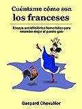 Cuéntame cómo son los franceses: Ensayo sociohistórico humorístico para entender mejor al pueblo galo