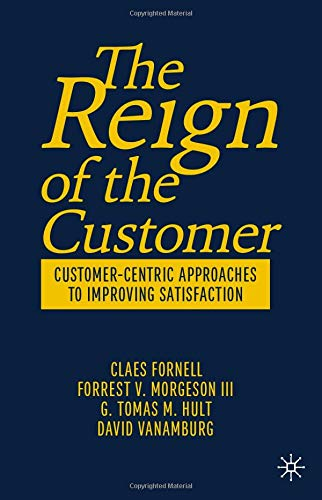 The Reign of the Customer: Customer-Centric Approaches to Improving Satisfaction