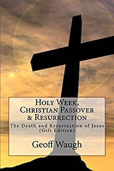 [Geoff Waugh]のHoly Week, Christian Passover & Resurrection: The Death and Resurrection of Jesus (Exploring Israel Book 5) (English Edition)