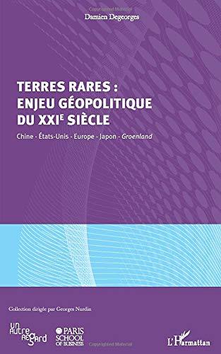 Terres rares : enjeu géopolitique du XXIe siècle: Chine, Etats-Unis, Europe, Japon, Groenland