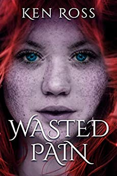 WASTED PAIN (Ken Ross Romantic/Erotic Suspense Series Book 1) by [Ken Ross]