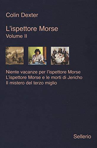L'ispettore Morse: Niente vacanze per l'ispettore Morse-L' ispettore Morse e le morti di Jericho-Il mistero del terzo miglio (Vol. 2)