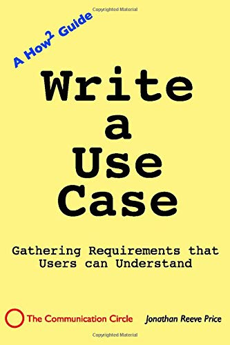 Write a Use Case: Gathering Requirements that Users Understand