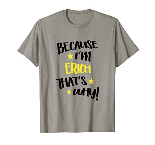 Mens Because I'm Erich That's Why Funny Custom Name Gift T-Shirt
