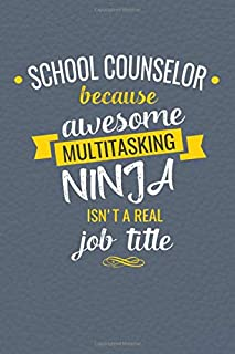 School Counselor Because Awesome Multi-Tasking Ninja Isn't A Real Job Title: Lined Journal, Funny Guidance Counselor Appreciation Gift Women or Men with Inspirational Quotes