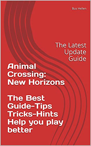 Animal Crossing: New Horizons The Best Guide-Tips Tricks-Hints Help you play better: The Latest Update Guide (English Edition)