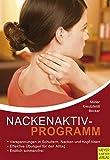 Nackenaktivprogramm: Ein Ratgeber für Kopf-Nacken-Schulter-Beschwerden mit 96 Übungen und 39 Tipps
