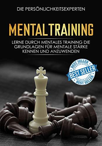 Mentaltraining: Lerne durch mentales Training die Grundlagen für mentale Stärke kennen und anzuwenden
