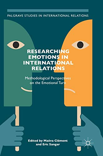 Researching Emotions in International Relations: Methodological Perspectives on the Emotional Turn (Palgrave Studies in International Relations)