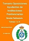 Temario de oposiciones Ayudante de Instituciones Penitenciarias: Derecho Penitenciario: Temas 1 a 4 (Parte de Derecho Penitenciario de las oposiciones a Ayudante de Instituciones Penitenciarias)
