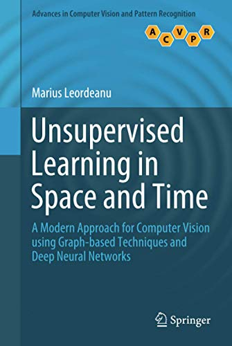 Compare Textbook Prices for Unsupervised Learning in Space and Time Advances in Computer Vision and Pattern Recognition 1st ed. 2020 Edition ISBN 9783030421274 by Leordeanu