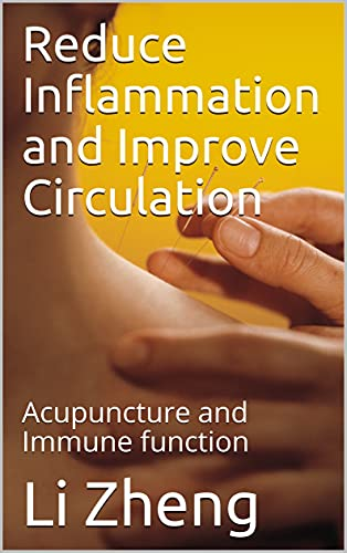 Reduce Inflammation and Improve Circulation : Acupuncture and Immune function (Acupuncture and Inflammation Book 1)