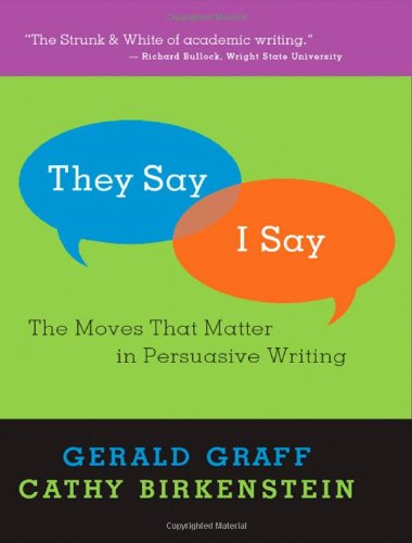 They Say / I Say The Moves That Matter in Persuasive Writing