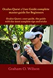Oculus Quest 2 User Guide complete master guide for Beginners: Oculus Quest 2 user guide, the guide with the most complete tips and tricks