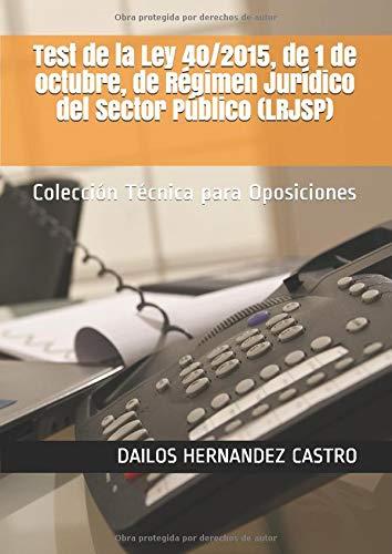 Test de la Ley 40/2015, de 1 de octubre, de Régimen Jurídico del Sector Público (LRJSP): Colección Técnica para Oposiciones (Administración Pública)