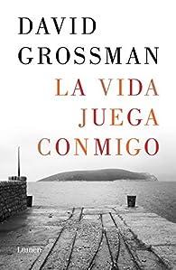 La vida juega conmigo par David Grossman
