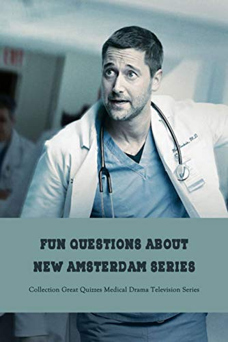 Fun Questions about New Amsterdam Series: Collection Great Quizzes Medical Drama Television Series: New Amsterdam Quiz Book (English Edition)