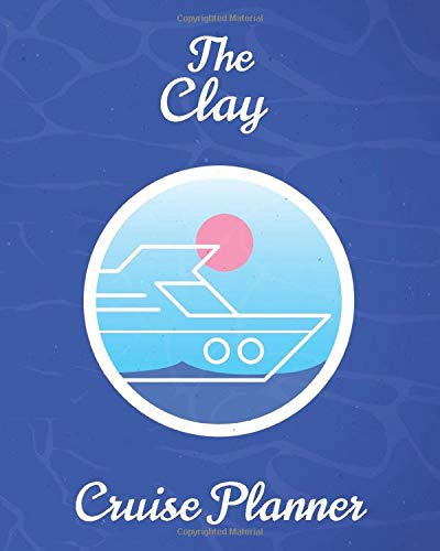 The Clay Cruise Planner: Personalized Notebook for Planning a Travel Adventure (International Cruising Notebooks Series)