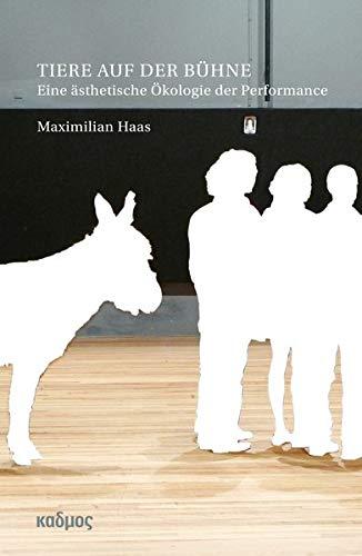Tiere auf der Bühne: Eine ästhetische Ökologie der Performance (Kaleidogramme)