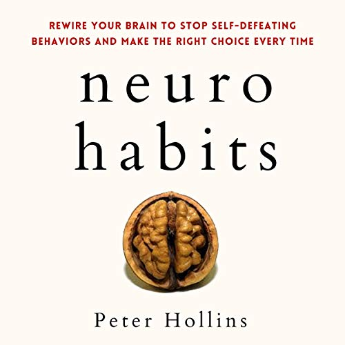 Neuro-Habits: Rewire Your Brain to Stop Self-Defeating Behaviors and Make the Right Choice Every Time Audiobook By Peter Hollins cover art