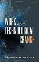Work and Technological Change (Clarendon Lectures in Management Studies)