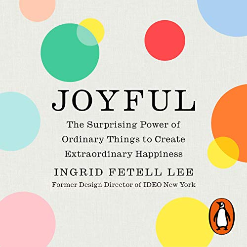 Joyful                   By:                                                                                                                                 Ingrid Fetell Lee                               Narrated by:                                                                                                                                 Ingrid Fetell Lee                      Length: 9 hrs and 28 mins     1 rating     Overall 5.0