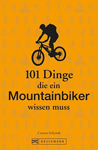 101 Dinge, die ein Mountainbiker wissen muss