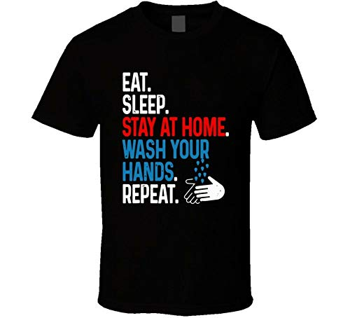 Eat Sleep Stay At Homr Wash Your Hands Repeat T Shirt