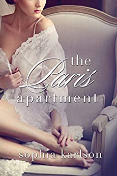 The Paris Apartment: A steamy contemporary romance set in the City of Love. (Love Nests Book 1) by [Sophia Karlson]