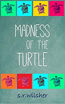 Madness of the Turtle by [S.R. Wilsher]