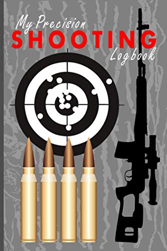 My Precision Shooting Logbook: A Compact Log Book for Range Shooters and Hunters to Record Target Shooting Data, Suitable for Pistol and Rifle Practice With Target Diagrams and 2021 Calendar Included.