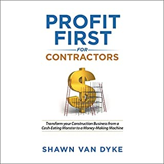 Profit First for Contractors     Transform Your Construction Business From a Cash-Eating Monster to a Money-Making Machine              By:                                                                                                                                 Shawn Van Dyke                               Narrated by:                                                                                                                                 Shawn Van Dyke                      Length: 6 hrs and 19 mins     8 ratings     Overall 5.0