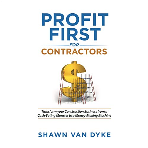 Profit First for Contractors     Transform Your Construction Business From a Cash-Eating Monster to a Money-Making Machine              Written by:                                                                                                                                 Shawn Van Dyke                               Narrated by:                                                                                                                                 Shawn Van Dyke                      Length: 6 hrs and 19 mins     4 ratings     Overall 5.0