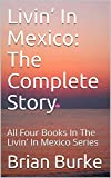 Livin' In Mexico: The Complete Story: All Four Books In The Livin' In Mexico Series (English Edition)