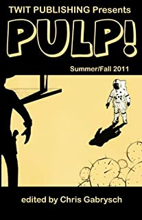 Twit Publishing Presents: PULP!: Summer/Fall 2011