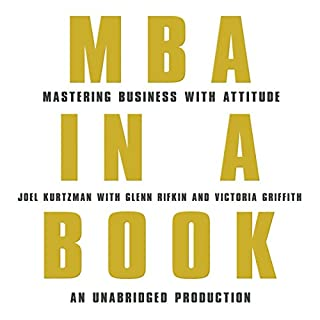 MBA in a Book     Mastering Business with Attitude              By:                                                                                                                                 Glenn Rifkin,                                                                                        Victoria Griffith,                                                                                        Joel Kurtzman                               Narrated by:                                                                                                                                 Arthur Morey                      Length: 13 hrs and 49 mins     9 ratings     Overall 3.0