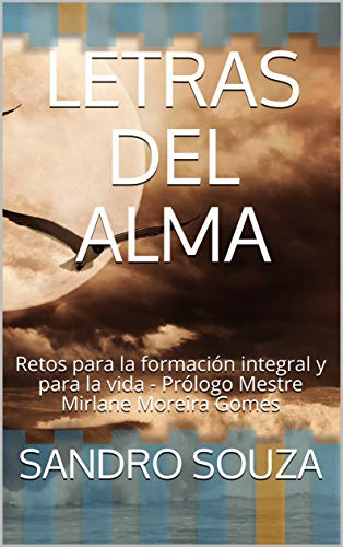 LETRAS DEL ALMA: Retos para la formación integral y para la vida - Prólogo Mestre Mirlane Moreira Gomes (Spanish Edition)