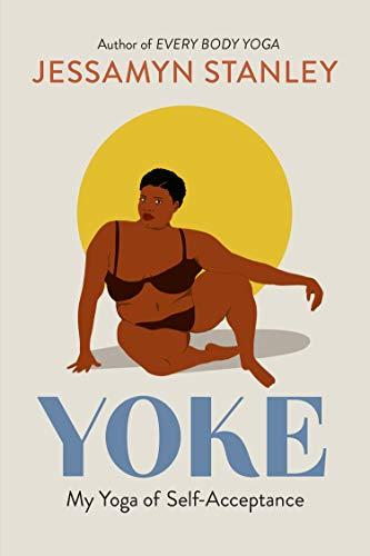Yoke: My Yoga of Self-Acceptance by [Jessamyn Stanley]