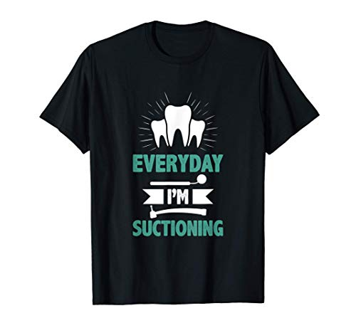 Dentist Funny Quote Orthodontist Everyday I`m Suctioning T-Shirt