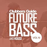 Clubbers Guide, Vol.19: Future Bass & House [Explicit]