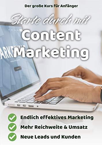 Starte durch mit Content Marketing: Endlich effektives Marketing, mehr Reichweite und Umsatz, neue Leads und Kunden mit Content Marketing
