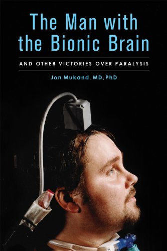 The Man with the Bionic Brain: And Other Victories over Paralysis (English Edition)