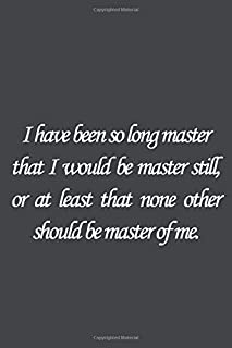I have been so long master that I would be master still, or at least that none othershould be master of me.: Bram Stoker Q...
