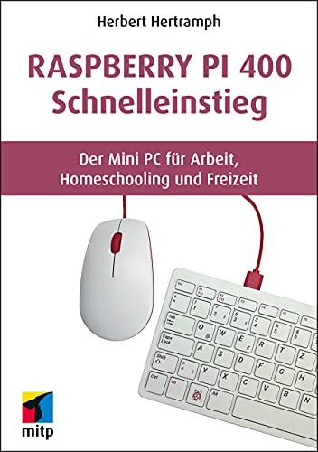 Raspberry Pi 400 Schnelleinstieg: Der Mini PC für Arbeit, Homeschooling und Freizeit